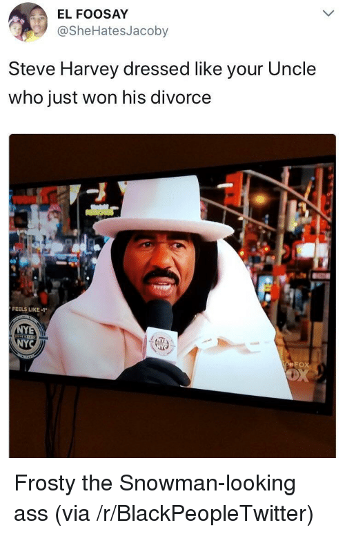 Ass, Blackpeopletwitter, and Steve Harvey: EL FOOSAY  @SheHatesJacoby  Steve Harvey dressed like your Uncle  who just won his divorce  FEELS LIKE-1  FOX <p>Frosty the Snowman-looking ass (via /r/BlackPeopleTwitter)</p>