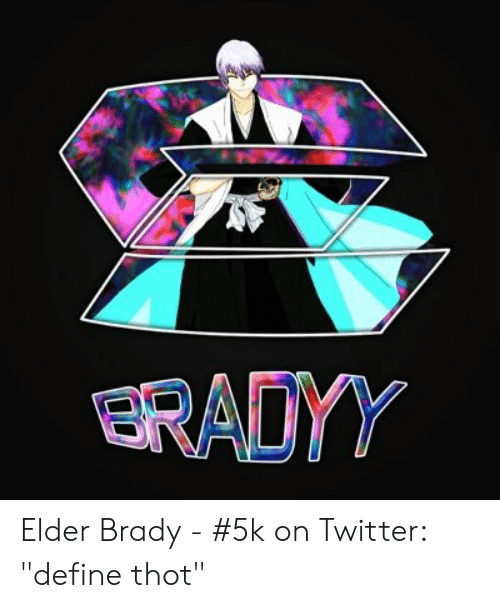 Elder Brady - #5k on Twitter Define Thot | Thot Meme on ME ME
