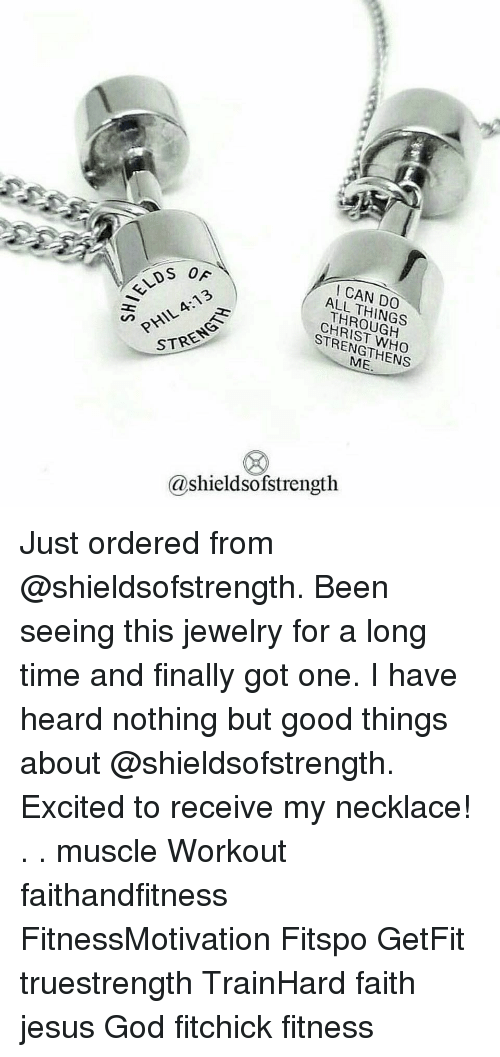 God, Jesus, and Memes: ELDS  PHIL 4:13  STRENG  I CAN DO  ALL THINGS  THROUGH  CHRIST WHO  STRENGTHENS  @shieldsofstrength Just ordered from @shieldsofstrength. Been seeing this jewelry for a long time and finally got one. I have heard nothing but good things about @shieldsofstrength. Excited to receive my necklace! . . muscle Workout faithandfitness FitnessMotivation Fitspo GetFit truestrength TrainHard faith jesus God fitchick fitness