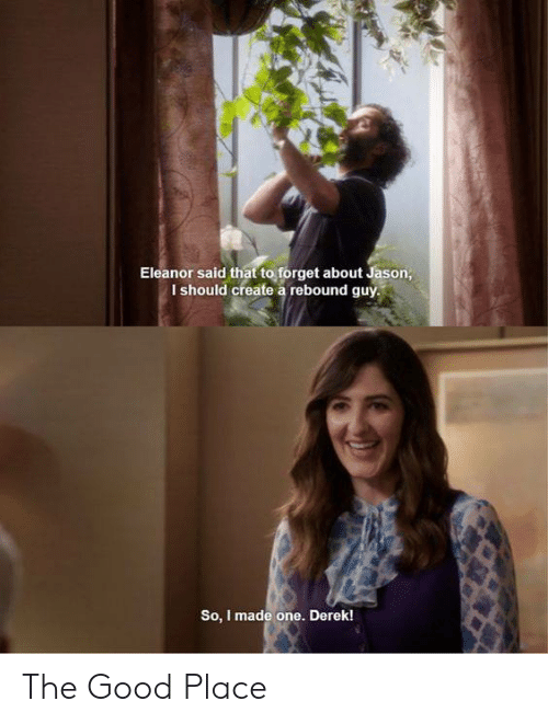 Memes, Good, and 🤖: Eleanor said that to forget about Jason,  I should create a rebound guy.  So, I made one. Derek! The Good Place