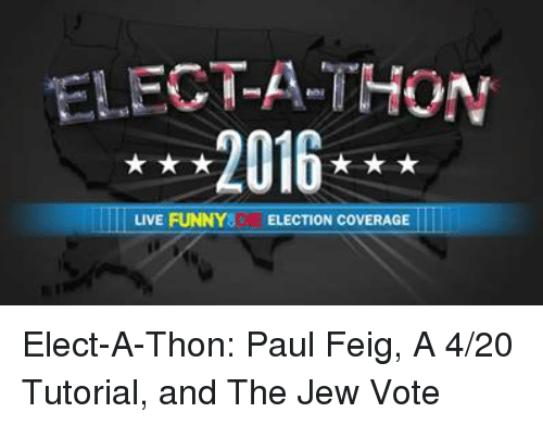 4:20, Dank, and Live: ELEC-A-THON  2016  LIVE FUNNY ELECTION COVERAGE Elect-A-Thon: Paul Feig, A 4/20 Tutorial, and The Jew Vote