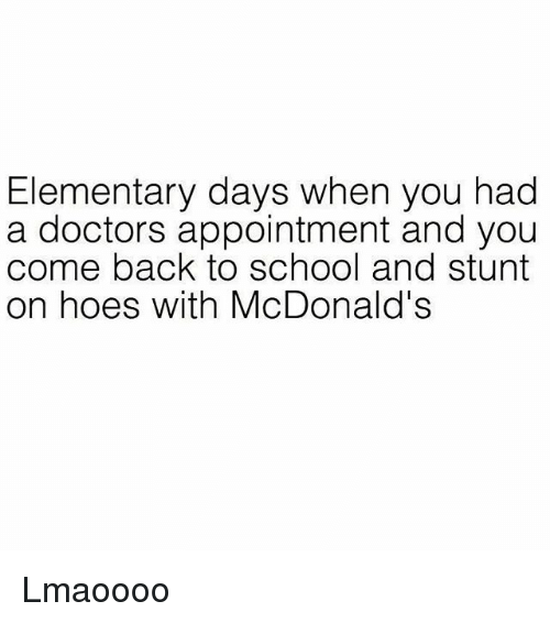 Hoes, McDonalds, and Memes: Elementary days when you had  a doctors appointment and you  come back to school and stunt  on hoes with McDonald's Lmaoooo