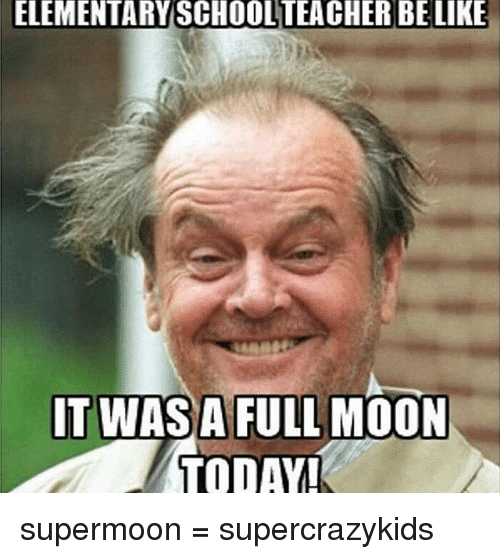 elementary school teacher belike it wasa full moon today supermoon 6510469 elementary school teacher belike it wasa full moon today! supermoon