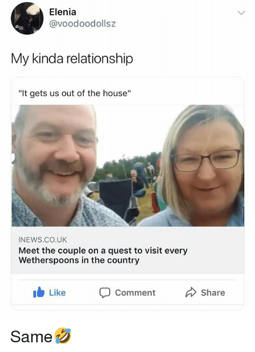 "House, Quest, and British: Elenia  @voodoodollsz  My kinda relationship  ""It gets us out of the house""  INEWS.CO.UK  Meet the couple on a quest to visit every  Wetherspoons in the country  ib Like  Comment Share Same🤣"
