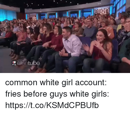 Girls, White Girl, and Common: elentube common white girl account: fries before guys white girls: https://t.co/KSMdCPBUfb
