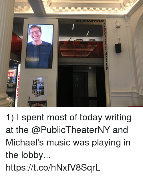 Memes, Music, and Today: ELEVATOR  AnNIY  SEASUN  2017 1) I spent most of today writing at the @PublicTheaterNY and Michael's music was playing in the lobby... https://t.co/hNxfV8SqrL