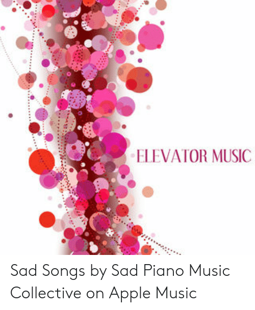ELEVATOR MUSIC Sad Songs by Sad Piano Music Collective on