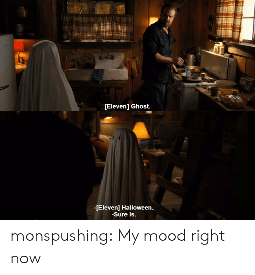Halloween, Mood, and Tumblr: Elevenl Ghost.   -[Eleven] Halloween.  -Sure is. monspushing: My mood right now