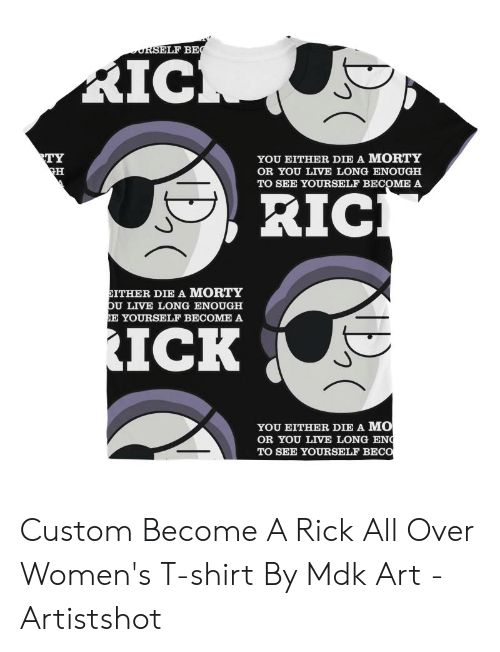 c05463be Elf, Live, and Art: ELF BE RIC YOU EITHER DIE A MORTY OR. Custom Become A  Rick All Over Women's T-shirt By Mdk Art - Artistshot