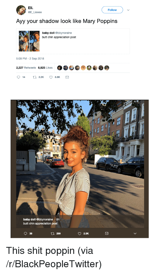 Blackpeopletwitter, Butt, and Shit: Eli.  @E Lieeee  Follow  Ayy your shadow look like Mary Poppins  baby doll @bbynoraine  butt chin appreciation post  5:08 PM - 2 Sep 2018  2,227 Retweets 8,825 Likes  ERLAND  baby doll @bbynoraine 8h  butt chin appreciation post  38  l 299  2.5K This shit poppin (via /r/BlackPeopleTwitter)