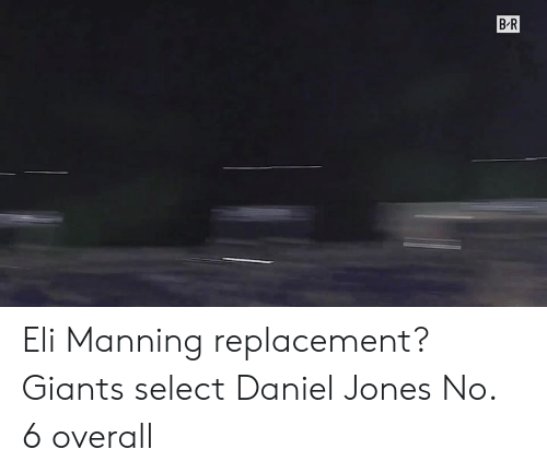 Eli Manning, Giants, and No.6: Eli Manning replacement?  Giants select Daniel Jones No. 6 overall
