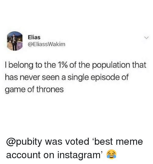 Funny, Game of Thrones, and Instagram: Elias  @EliassWakim  I belong to the 1% of the population that  has never seen a single episode of  game of thrones @pubity was voted 'best meme account on instagram' 😂