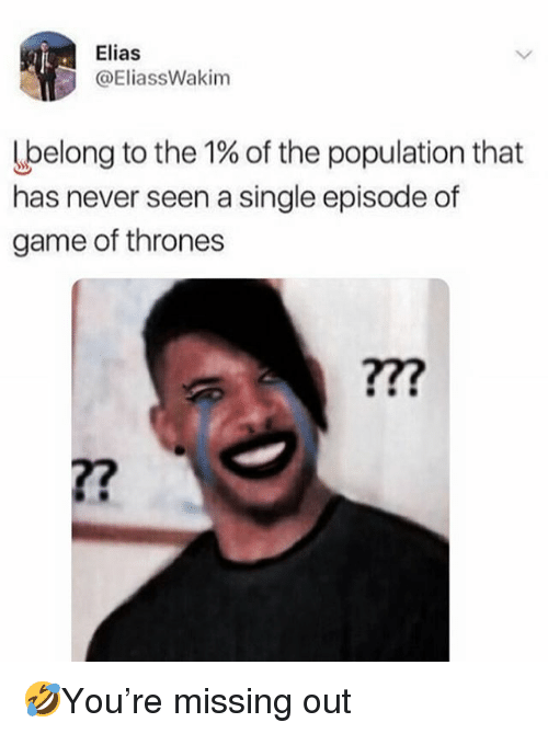 Game of Thrones, Memes, and Game: Elias  @EliassWakim  lpelong to the 1% of the population that  has never seen a single episode of  game of thrones 🤣You're missing out
