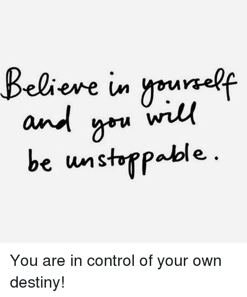 Elieme In Yourself And You Will Be Unstoppable You Are In Control Of