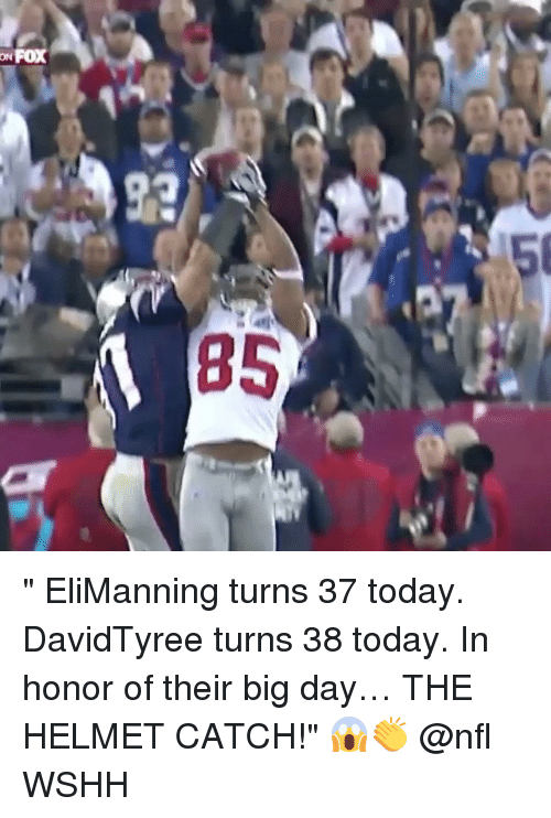 "Memes, Nfl, and Wshh: "" EliManning turns 37 today. DavidTyree turns 38 today. In honor of their big day… THE HELMET CATCH!"" 😱👏 @nfl WSHH"