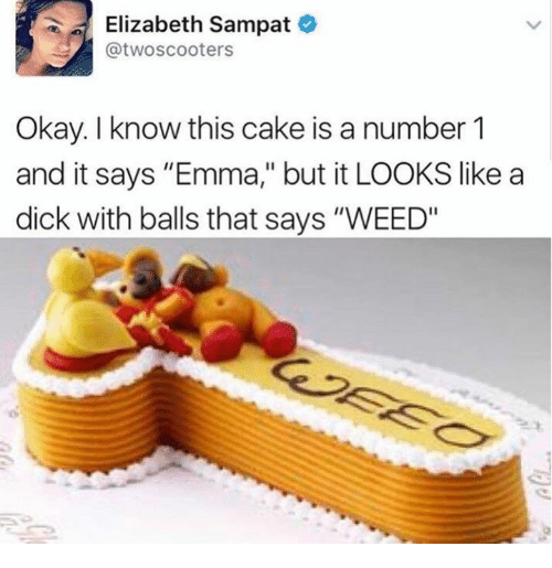"Dank, Weed, and Cake: Elizabeth Sampat  @twoscooters  Okay. I know this cake is a number 1  and it says ""Emma,"" but it LOOKS like a  dick with balls that says ""WEED"""