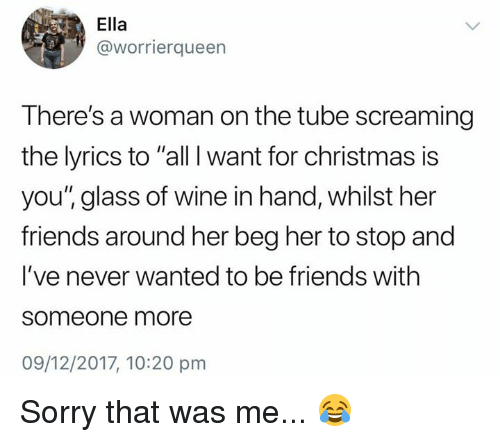 All I Want For Christmas Lyrics.Ella There S A Woman On The Tube Screaming The Lyrics To All