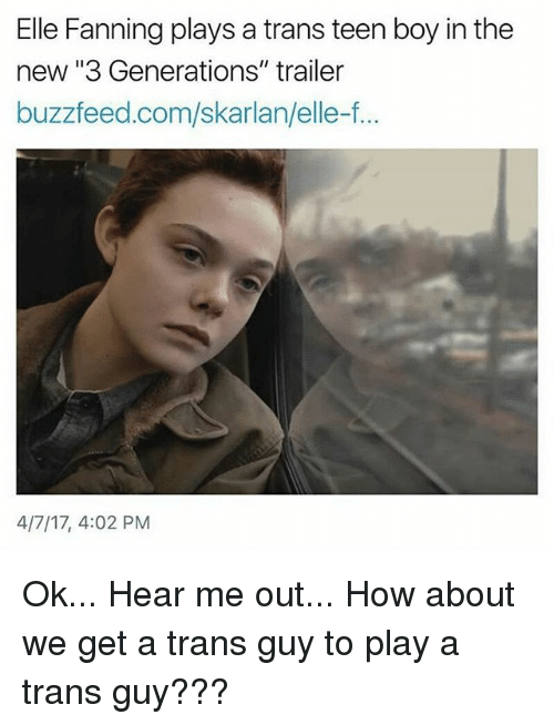 """Memes, Buzzfeed, and Boy: Elle Fanning plays a trans teen boy in the  new """"3 Generations"""" trailer  buzzfeed.com/skarlan/elle-f...  4/7/17, 4:02 PM Ok... Hear me out... How about we get a trans guy to play a trans guy???"""