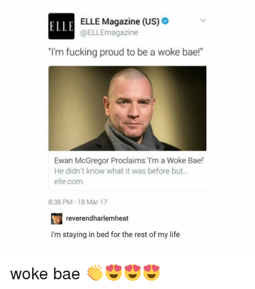 """Trendy, McGregor, and Rest: ELLE Magazine (US)  ELLE  magazine  """"I'm fucking proud to be a woke bae!""""  Ewan McGregor Proclaims """"I'm a Woke Bae!  He didn't know what it was before but...  elle.com  838 PM-18 Mar 17  reverendharlemheat  i'm staying in bed for the rest of my life woke bae 👏😍😍😍"""