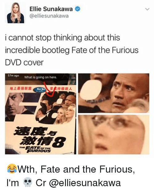 Bootleg, Memes, and What Is: Ellie Sunakawa  ta  @elliesunakawa  i cannot stop thinking about this  incredible bootleg Fate of the Furious  DVD cover  57m ago  What is going on here.  FURIOUS 😂Wth, Fate and the Furious, I'm 💀 Cr @elliesunakawa