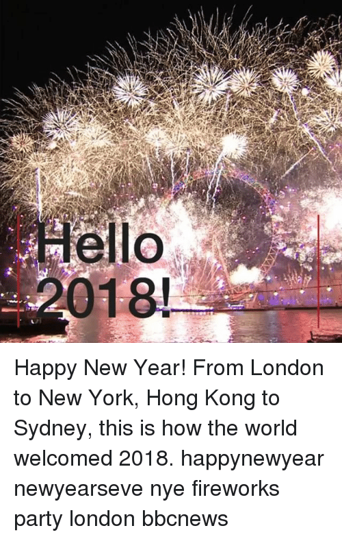 Memes, New Year's, and New York: ello  01  8! Happy New Year! From London to New York, Hong Kong to Sydney, this is how the world welcomed 2018. happynewyear newyearseve nye fireworks party london bbcnews