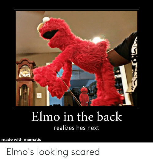 Elmo In The Back Realizes Hes Next Made With Mematic Elmo S