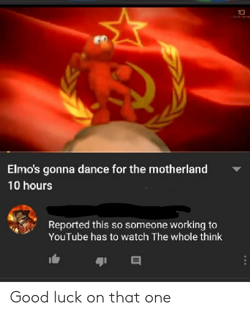 Elmo's Gonna Dance for the Motherland 10 Hours Reported This So
