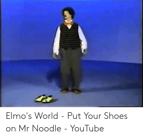 Elmo S World Put Your Shoes On Mr Noodle Youtube Shoes