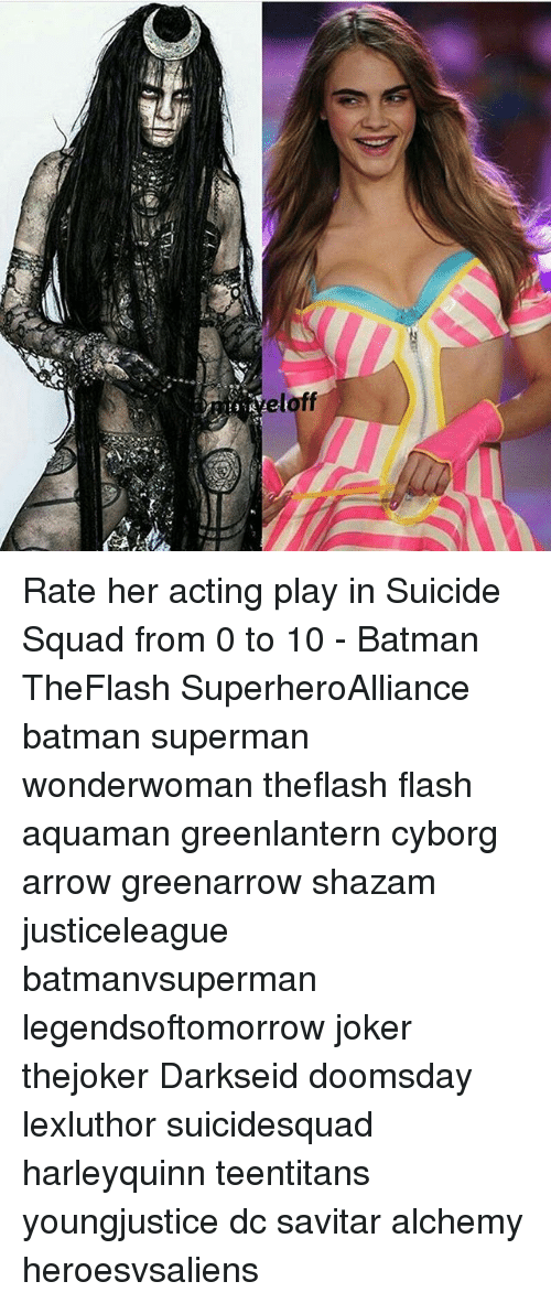 Batman, Joker, and Memes: eloff Rate her acting play in Suicide Squad from 0 to 10 - Batman TheFlash SuperheroAlliance batman superman wonderwoman theflash flash aquaman greenlantern cyborg arrow greenarrow shazam justiceleague batmanvsuperman legendsoftomorrow joker thejoker Darkseid doomsday lexluthor suicidesquad harleyquinn teentitans youngjustice dc savitar alchemy heroesvsaliens