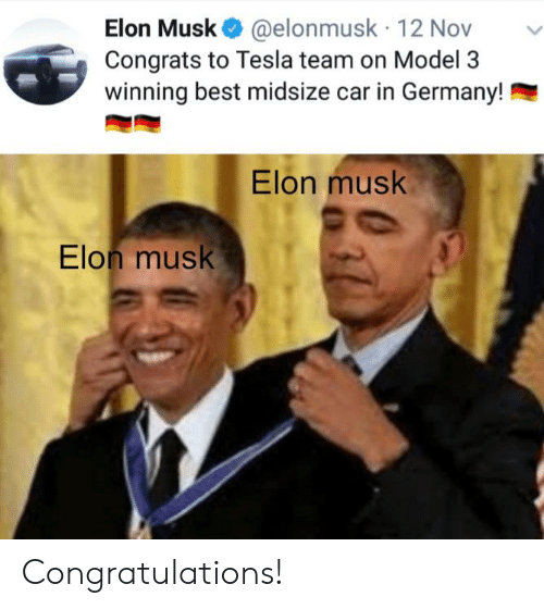 Reddit, Best, and Congratulations: Elon Musk@elonmusk 12 Nov  Congrats to Tesla team on Model 3  winning best midsize car in Germany!  Elon musk  Elon musk Congratulations!