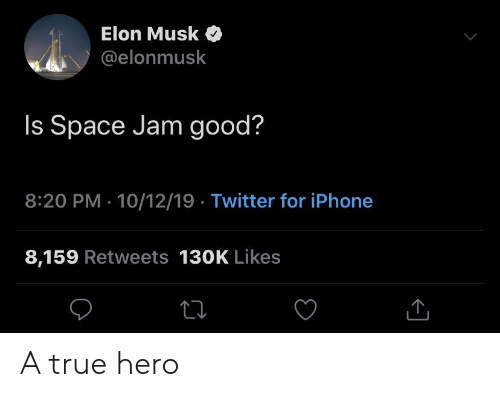 Iphone, True, and Twitter: Elon Musk  @elonmusk  Is Space Jam good?  8:20 PM 10/12/19 Twitter for iPhone  8,159 Retweets 130K Likes  > A true hero