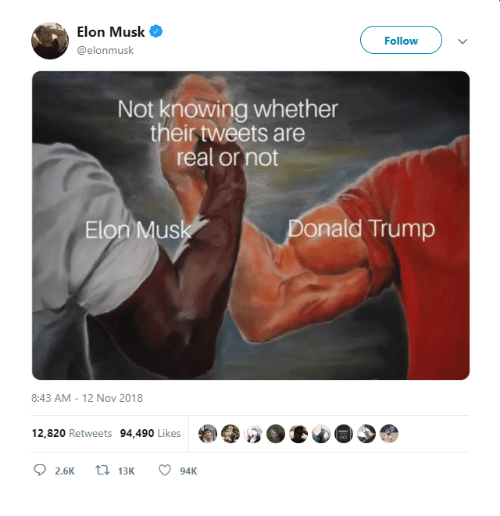 Trump, Elon Musk, and Elon: Elon Musk  Follow  @elonmusk  Not knowing whether  their tweets are  real or not  Elon Mus  onald Trump  8:43 AM-12 Nov 2018  12,820 Retweets 94,490 Likes