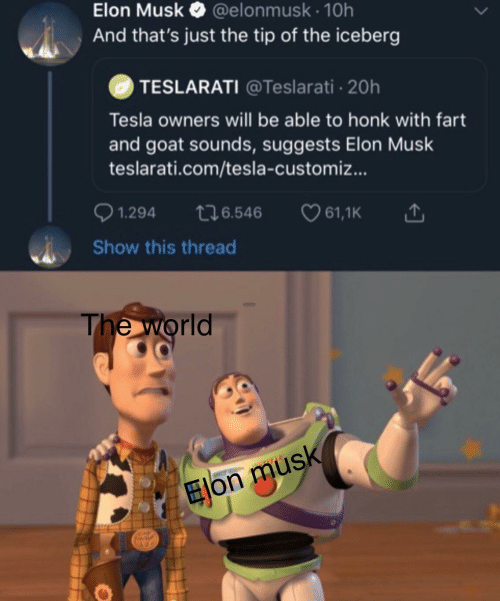 Goat, World, and Tesla: Elon Musk O  @elonmusk · 10h  And that's just the tip of the iceberg  TESLARATI @Teslarati 20h  Tesla owners will be able to honk with fart  and goat sounds, suggests Elon Musk  teslarati.com/tesla-customiz...  0 1.294  276.546  ♡ 61,1K  Show this thread  The world  Elon musk