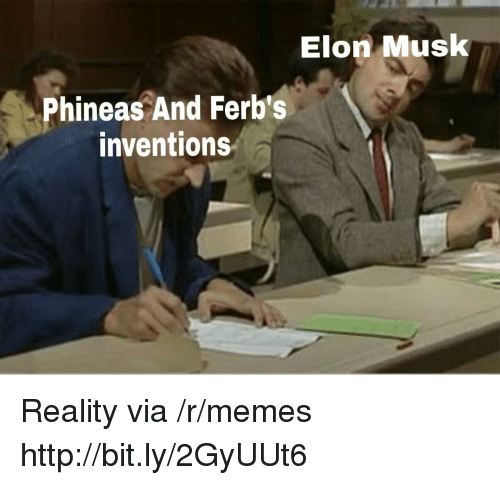Memes, Http, and Reality: Elon Musk  Phineas And Ferb's  inventions Reality via /r/memes http://bit.ly/2GyUUt6