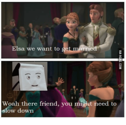 Elsa We Want To Get Maried Woah There Friend You Might Need
