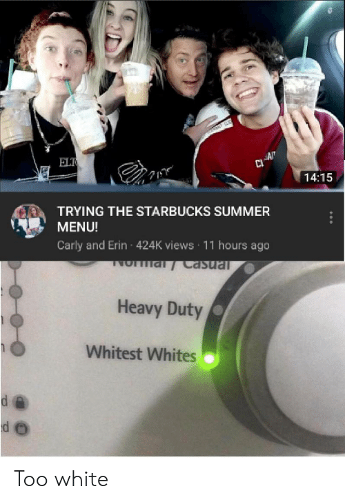 Starbucks, Summer, and White: ELT  AN  14:15  TRYING THE STARBUCKS SUMMER  MENU!  Carly and Erin 424K views 11 hours ago  NO al Casual  Heavy Duty  Whitest Whites Too white