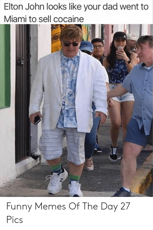 Dad, Funny, and Memes: Elton John looks like your dad went to  Miami to sell cocaine Funny Memes Of The Day 27 Pics