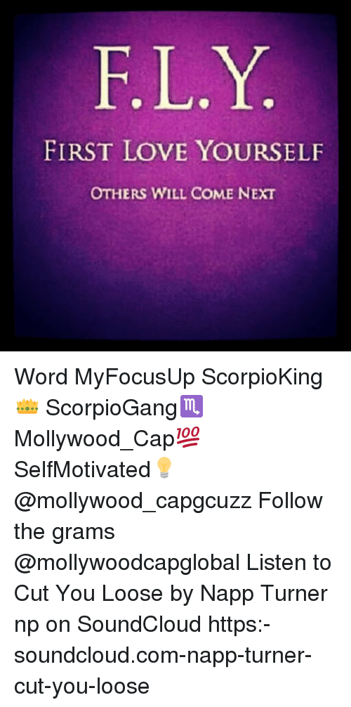 Ely First Love Yourself Others Will Come Next Word Myfocusup Scorpioking Scorpiogang Mollywood Cap Selfmotivated Follow The Grams Listen To Cut You Loose By Napp Turner Np On Soundcloud Https Soundcloudcom Napp Turner Cut You Loose Meme On