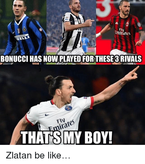 Be Like, Soccer, and Sports: Ely  mates  RELL  BONUCCI HAS NOW PLAYED FOR THESE3RIVALS  miras  THAT'S MY BOY!  FlV Zlatan be like…