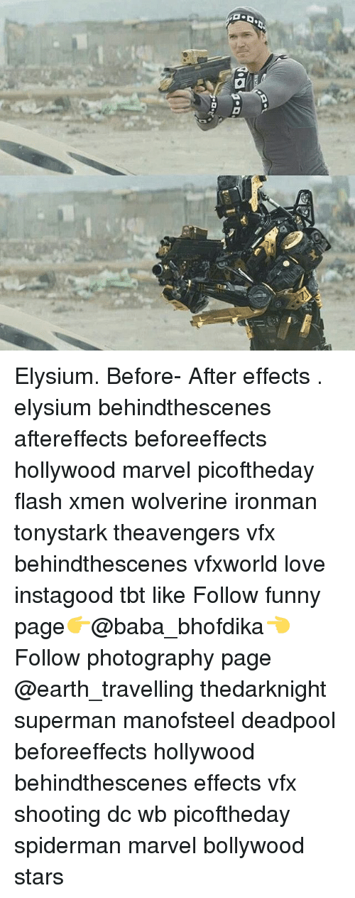 Funny, Love, and Memes: Elysium. Before- After effects . elysium behindthescenes aftereffects beforeeffects hollywood marvel picoftheday flash xmen wolverine ironman tonystark theavengers vfx behindthescenes vfxworld love instagood tbt like Follow funny page👉@baba_bhofdika👈 Follow photography page @earth_travelling thedarknight superman manofsteel deadpool beforeeffects hollywood behindthescenes effects vfx shooting dc wb picoftheday spiderman marvel bollywood stars