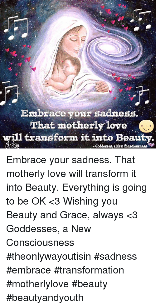 Embrace Your Sadness That Motherly Love Ill Transform It