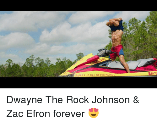 Memes, The Rock, and Zac Efron: EMERALD BAY BEACH PATROL  BAYV Dwayne The Rock Johnson & Zac Efron forever 😍