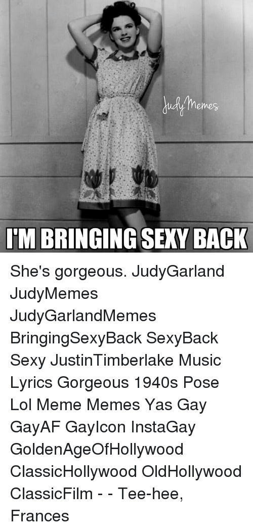 218b23a7471 Memes, Sexy, and France: emes TMBRINGING SEXY BACK She's gorgeous.  JudyGarland JudyMemes
