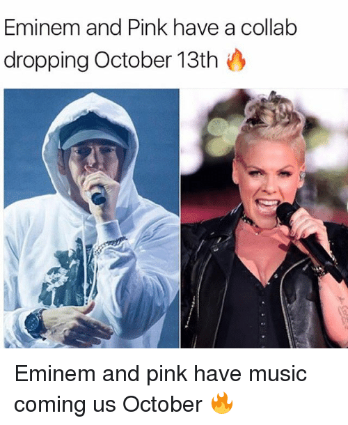 Eminem, Memes, and Music: Eminem and Pink have a collab  dropping October 13th Eminem and pink have music coming us October 🔥