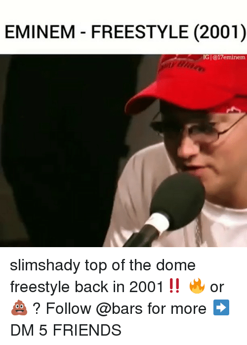 Eminem, Friends, and Memes: EMINEM FREESTYLE (2001)  G @17eminem slimshady top of the dome freestyle back in 2001‼️ 🔥 or 💩 ? Follow @bars for more ➡️ DM 5 FRIENDS