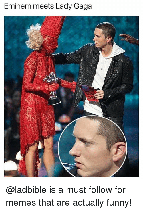 Eminem, Funny, and Lady Gaga: Eminem meets Lady Gaga  SN @ladbible is a must follow for memes that are actually funny!