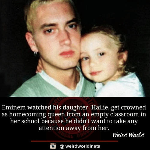 Eminem, Memes, and School: Eminem watched his daughter, Hailie, get crowned  as homecoming queen from an empty classroom in  her school because he didn't want to take any  attention away from her.  Weird World  @ weirdworldinsta
