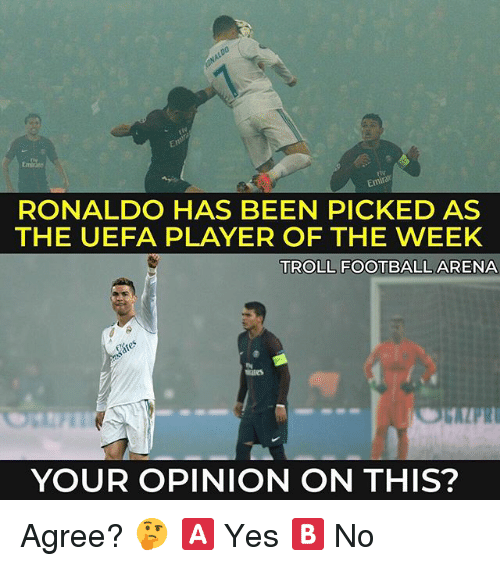 Football, Memes, and Troll: Emira  RONALDO HAS BEEN PICKED AS  THE UEFA PLAYER OF THE WEEK  TROLL FOOTBALL ARENA  YOUR OPINION ON THIS? Agree? 🤔 🅰️ Yes 🅱️ No
