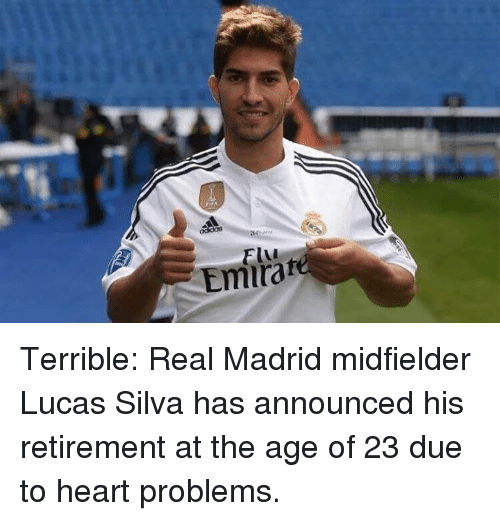 Real Madrid, Soccer, and Heart: Emirat Terrible: Real Madrid midfielder Lucas Silva has announced his retirement at the age of 23 due to heart problems.