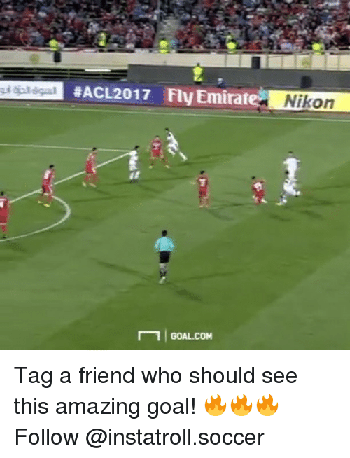 Memes, Soccer, and Goal: Emirate Nikon  EACL2017 1 GOAL COM Tag a friend who should see this amazing goal! 🔥🔥🔥 Follow @instatroll.soccer